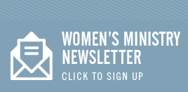 Womens Ministry Newsletter 268 x 131 Sign Up Button
