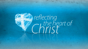 Reflecting the Heart of Christ